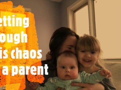 Getting through this chaos as a parent